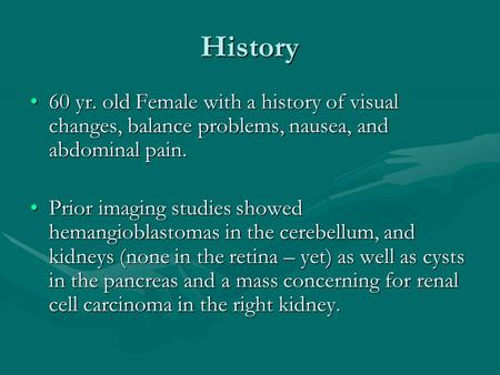 History 60 yr. old Female with a history of visual changes, balance problems, nausea, and abdominal pain.60 yr. old Female with a history of visual changes,