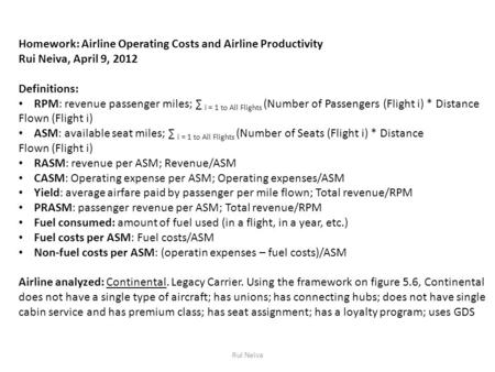 Homework: Airline Operating Costs and Airline Productivity Rui Neiva, April 9, 2012 Definitions: RPM: revenue passenger miles; ∑ i = 1 to All Flights (Number.