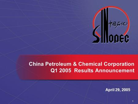 1 April 29, 2005 China Petroleum & Chemical Corporation Q1 2005 Results Announcement.