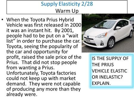 Supply Elasticity 2/28 Warm Up When the Toyota Prius Hybrid Vehicle was first released in 2000 it was an instant hit. By 2001, people had to be put on.