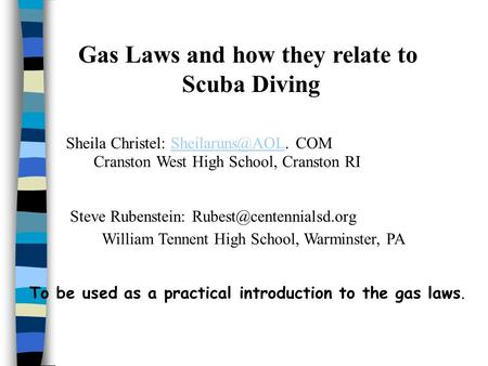 Gas Laws and how they relate to Scuba Diving Sheila Christel:  Steve Rubenstein: To be used as.