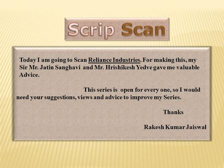 Today I am going to Scan Reliance Industries. For making this, my Sir Mr. Jatin Sanghavi and Mr. Hrishikesh Yedve gave me valuable Advice. This series.