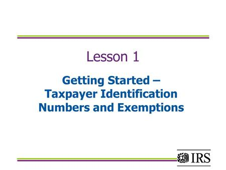 Lesson 1 Getting Started – Taxpayer Identification Numbers and Exemptions.
