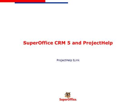 SuperOffice CRM 5 and ProjectHelp ProjectHelp ILink.