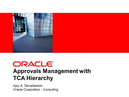 Approvals Management with TCA Hierarchy Ajoy A. Devadawson Oracle Corporation - Consulting.