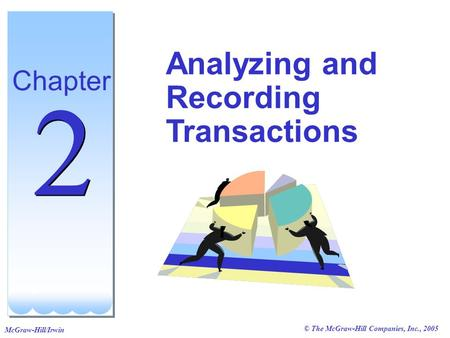© The McGraw-Hill Companies, Inc., 2005 McGraw-Hill/Irwin Analyzing and Recording Transactions Chapter 2 2.