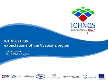 ICHNOS Plus expectations of the Vysocina region Václav Jáchim 10.12.2008 – Cagliari.