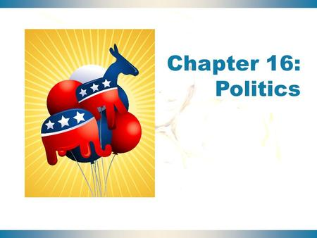 Chapter 16: Politics. Politics and the Economy 22 Chapter Overview Power, Authority, and Violence The U.S. Political System Types of Governments Voting.