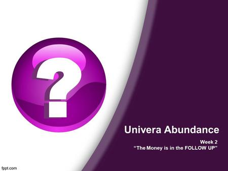 "Univera Abundance Week 2 ""The Money is in the FOLLOW UP"""