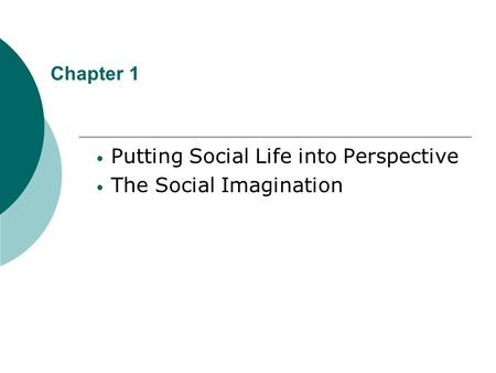 Chapter 1 Putting Social Life into Perspective The Social Imagination.