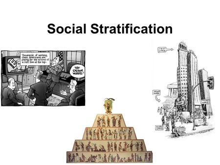 Social Stratification. Social Class People who have similar position in the social hierarchy, who have similar political and economic interests.