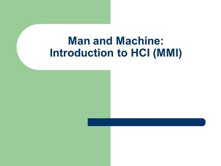 Man and Machine: Introduction to HCI (MMI). Contents HCI: Introduction Design Rules: – Guidelines – Principles – Theories 2.