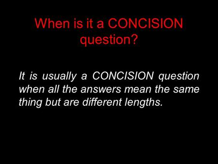When is it a CONCISION question? It is usually a CONCISION question when all the answers mean the same thing but are different lengths.