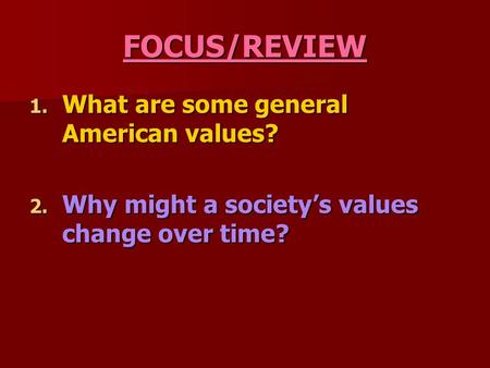FOCUS/REVIEW What are some general American values?