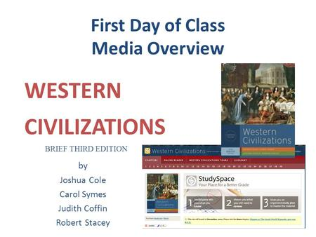 First Day of Class Media Overview WESTERN CIVILIZATIONS by Joshua Cole Carol Symes Judith Coffin Robert Stacey BRIEF THIRD EDITION.