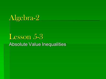 Algebra-2 Lesson 5-3 Absolute Value Inequalities.