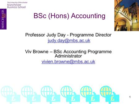 1 BSc (Hons) Accounting Professor Judy Day - Programme Director Viv Browne – BSc Accounting Programme Administrator