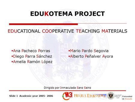 Slide 1 Academic year 2005- 2006 EDUCATIONAL COOPERATIVE TEACHING MATERIALS Dirigido por Inmaculada Sanz Sainz  Ana Pacheco Porras  Diego Parra Sánchez.