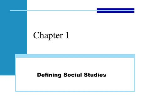 Chapter 1 Defining Social Studies. Chapter 1: Defining Social Studies Thinking Ahead What do you associate with or think of when you hear the words social.