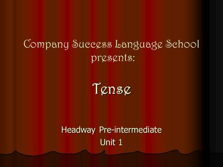 Company Success Language School presents: Tense Headway Pre-intermediate Unit 1.