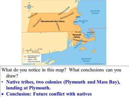What do you notice in this map? What conclusions can you draw? Native tribes, two colonies (Plymouth and Mass Bay), landing at Plymouth.  Conclusion:
