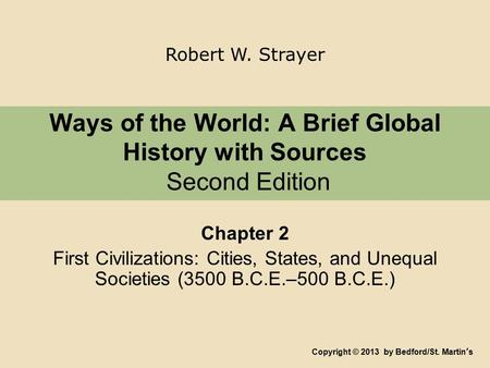 Ways of the World: A Brief Global History with Sources Second Edition Chapter 2 First Civilizations: Cities, States, and Unequal Societies (3500 B.C.E.–500.