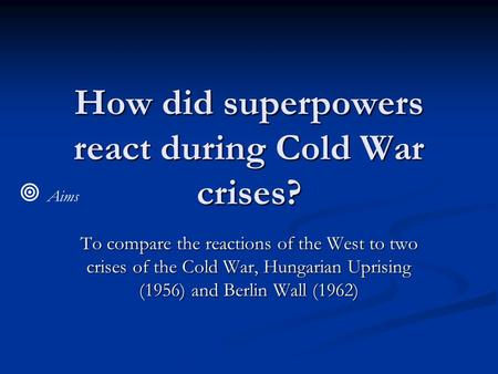 How did superpowers react during Cold War crises?