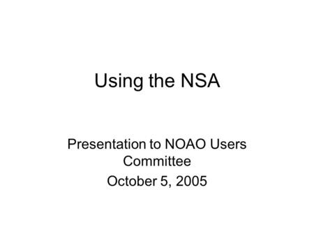 Using the NSA Presentation to NOAO Users Committee October 5, 2005.