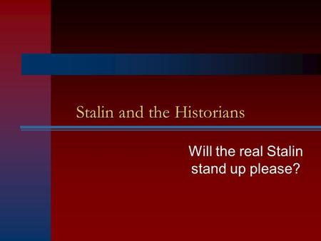 Stalin and the Historians Stalin and the Historians Will the real Stalin stand up please?