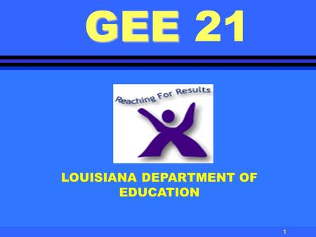 1 LOUISIANA DEPARTMENT OF EDUCATION GEE GEE 21 2 GEE 21 Graduation Exit Examination 21st century.