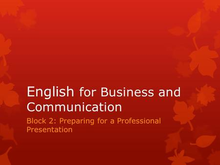 English for Business and Communication Block 2: Preparing for a Professional Presentation.