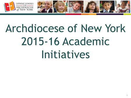 1 Archdiocese of New York 2015-16 Academic Initiatives.