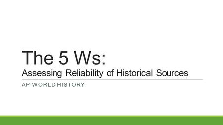 The 5 Ws: Assessing Reliability of Historical Sources
