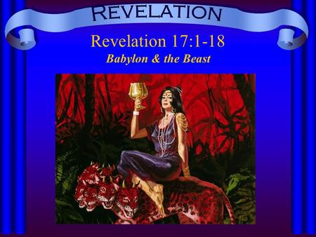 Revelation 17:1-18 Babylon & the Beast. Who is the woman? (17:1-7, cf. 14:8; 16:19) –The kings of the earth have consorted with her in idolatry – she.