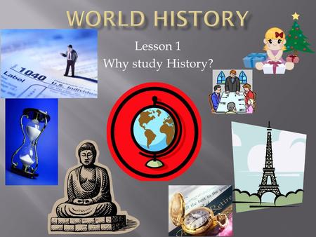 Lesson 1 Why study History?  Identify terms - decade, century, epoch, era, millennium, BC/BCE, AD/CE and designations of time periods.  Interpret primary.