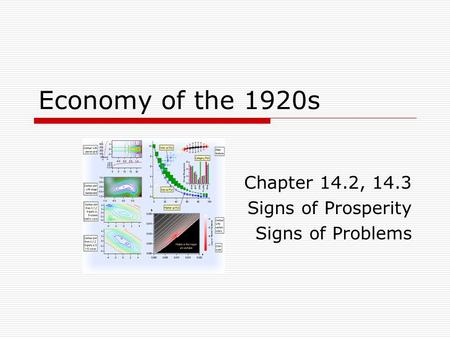 Economy of the 1920s Chapter 14.2, 14.3 Signs of Prosperity Signs of Problems.