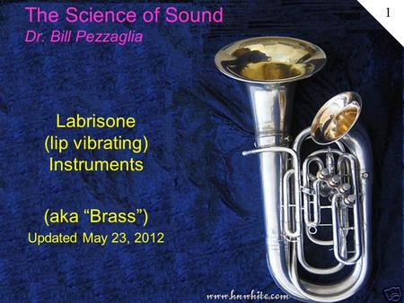 "The Science of Sound Dr. Bill Pezzaglia Labrisone (lip vibrating) Instruments (aka ""Brass"") Updated May 23, 2012 1."