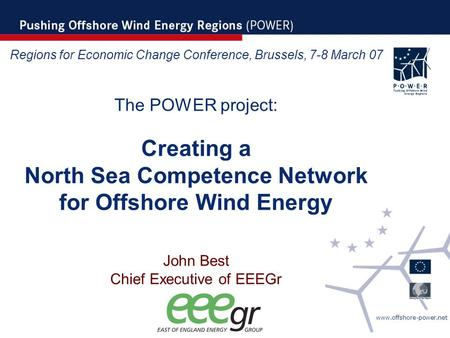 Www.offshore-power.net Regions for Economic Change Conference, Brussels, 7-8 March 07 The POWER project: Creating a North Sea Competence Network for Offshore.