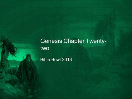 Genesis Chapter Twenty- two Bible Bowl 2013. Genesis 22:1 1. After Abraham made a covenant with Abimelech, what did God do to him? A. the LORD visited.