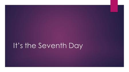 "It's the Seventh Day.  Joshua 6:1  ""Now the gates of Jericho was tightly shut because the people were afraid of the Israelites. No one was allowed to."