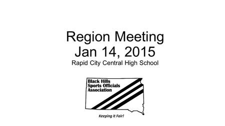 Region Meeting Jan 14, 2015 Rapid City Central High School.
