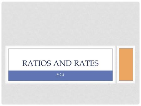 #24 RATIOS AND RATES. You can compare the different groups by using ratios. A ratio is a comparison of two quantities using division. For a time, a local.