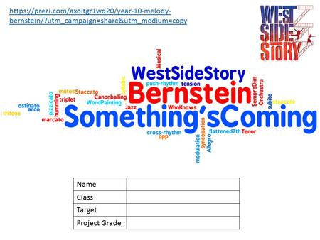 Name Class Target Project Grade https://prezi.com/axoitgr1wq20/year-10-melody- bernstein/?utm_campaign=share&utm_medium=copy.