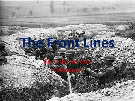 The Front Lines Life in the Trenches (A Webquest).