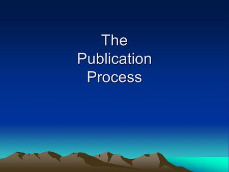 The Publication Process. Publication Steps Pre-Submission Initial Submission Behind the Scenes First Response Revise and Resubmit Revise for Submission.