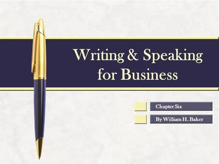 Writing & Speaking for Business By William H. Baker Chapter Six.