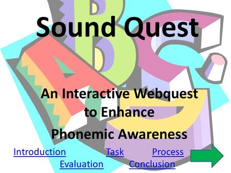 Sound Quest An Interactive Webquest to Enhance Phonemic Awareness IntroductionTaskProcess EvaluationConclusion.