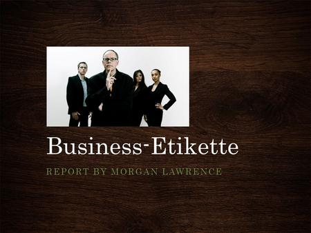 Business-Etikette REPORT BY MORGAN LAWRENCE. First Impressions When meeting a German professional, be sure to remember their exact title and use it in.