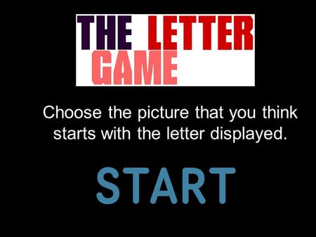 Choose the picture that you think starts with the letter displayed.
