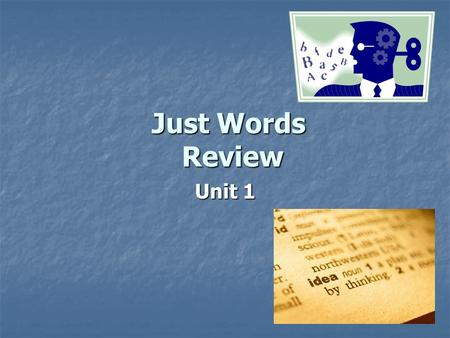 Just Words Review Unit 1 About English: Every human community has a language, or a way to speak to each other with understanding Every human community.